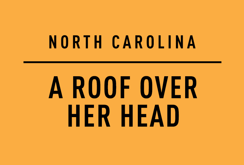 NORTH CAROLINA A ROOF OVER HER HEAD