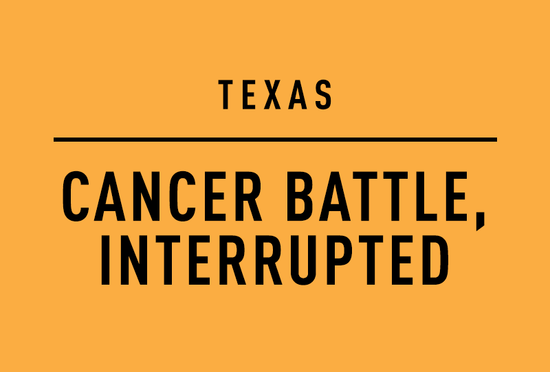 TEXAS CANCER BATTLE, INTERRUPTED
